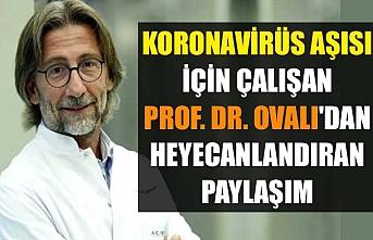 Koronavirüs aşısı için çalışan Prof. Dr. Ovalı'dan heyecanlandıran paylaşım