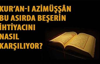 Kur'an-ı Azimüşşân bu asırda beşerin ihtiyacını nasıl karşılıyor?