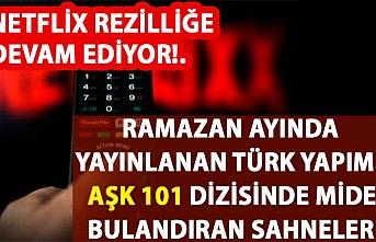 Netflix rezilliğe devam ediyor! Ramazan ayında yayınlanan Türk yapımı Aşk 101 dizisinde mide bulandıran sahneler.