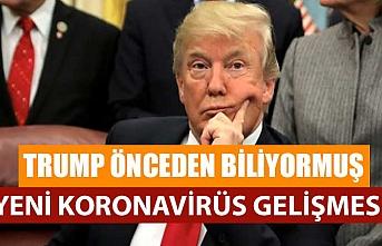 Yeni koronavirüs gelişmesi, Trump önceden biliyormuş