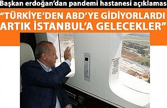 Başkan Erdoğan'dan pandemi hastaneleri açıklaması: Sağlık turizmini çok önemsiyoruz.