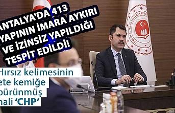 Çevre ve Şehircilik Bakanı Kurum: Antalya'da 413 yapının imara aykırı ve izinsiz yapıldığını tespit ettik