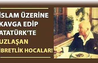 İslam üzerine kavga edip Atatürk'te uzlaşan ibretlik hocalar!