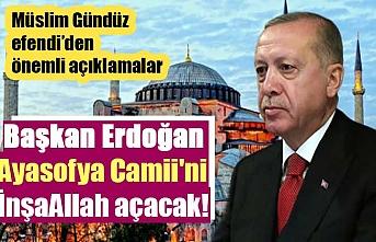 Başkan Erdoğan Ayasofya Camii'ni İnşaallah açacak