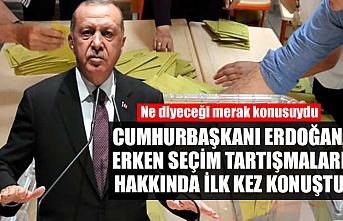 Cumhurbaşkanı Erdoğan, erken seçim tartışmaları hakkında ilk kez konuştu