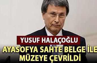 Halaçoğlu: Ayasofya sahte belge ile müzeye çevrildi