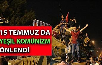 15 Temmuz da Yeşil Komünizm önlendi