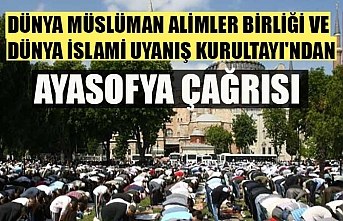 Dünya Müslüman Alimler Birliği ve Dünya İslami Uyanış Kurultayı'ndan Ayasofya çağrısı