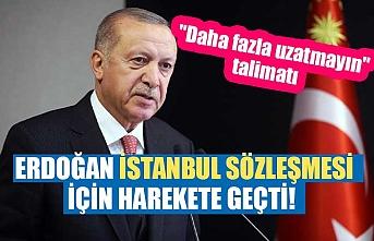 """Erdoğan İstanbul Sözleşmesi için harekete geçti! """"Daha fazla uzatmayın"""" talimatı"""