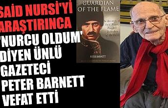 Said Nursi'yi araştırınca 'Nurcu oldum' diyen ünlü gazeteci Peter Barnett vefat etti