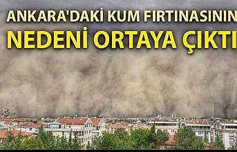 Ankara'daki kum fırtınasının nedeni ortaya çıktı