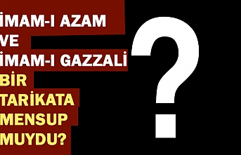 İmam-ı Azam ve İmam-ı Gazzali bir tarikata mensup muydu?