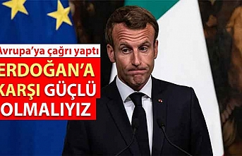 Macron'dan Avrupa'ya Türkiye'ye karşı birlik çağrısı