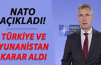 NATO açıkladı! Türkiye ve Yunanistan karar aldı