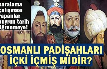 Osmanlı padişahları içki içmiş midir?
