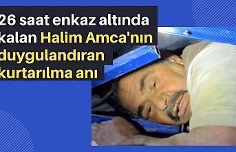 26 saat enkaz altında kalan Halim Amca'nın duygulandıran kurtarılma anı