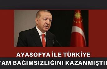 Cumhurbaşkanı Erdoğan: Ayasofya kararıyla Türkiye,bağımsızlığını ilan etmiştir.