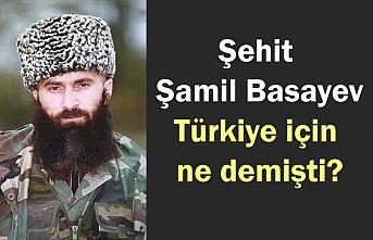 Çeçen komutan Şamil Basayev Türkiye için ne dedi?