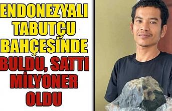 Endonezyalı tabutçu bahçesinde buldu, sattı, milyoner oldu