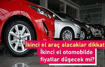İkinci el araç alacaklar dikkat! İkinci el otomobilde fiyatlar düşecek mi?