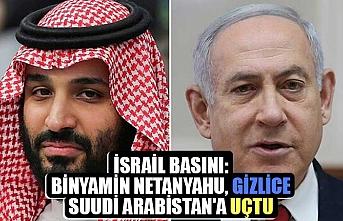 İsrail basını: Binyamin Netanyahu, gizlice Suudi Arabistan'a gitti