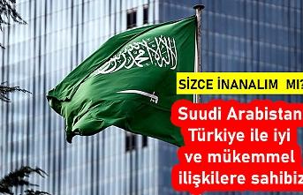 Suudi Arabistan Dışişleri Bakanı: Türkiye ile iyi ve mükemmel ilişkilere sahibiz