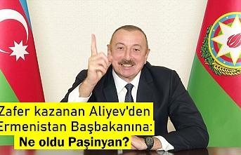 Zafer kazanan Aliyev'den Ermenistan Başbakanına: Ne oldu Paşinyan?