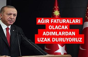 Cumhurbaşkanı Erdoğan: 'AĞIR FATURALARI OLACAK ADIMLARDAN UZAK DURUYORUZ'