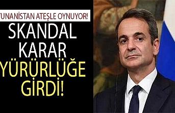 Son dakika: Yunanistan ateşle oynuyor: Skandal karar yürürlüğe girdi!