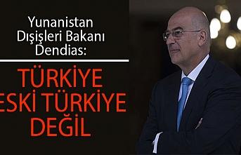 Yunanistan Dışişleri Bakanı Dendias: Türkiye eski Türkiye değil