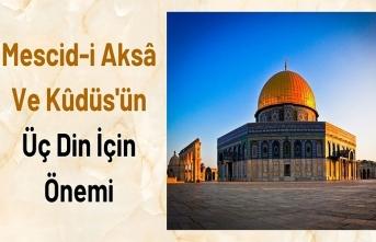 Mescid-i Aksâ Ve Kûdüs'ün Üç Din İçin Önemi