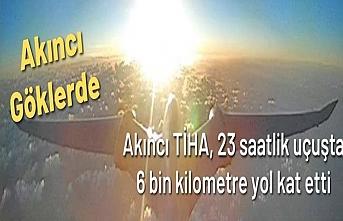 Akıncı TİHA, 23 saatlik uçuşta 6 bin kilometre yol kat etti