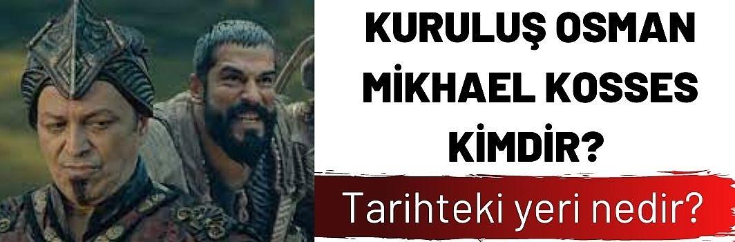 Kuruluş Osman Mikhael Kosses kimdir? Tarihteki yeri nedir?
