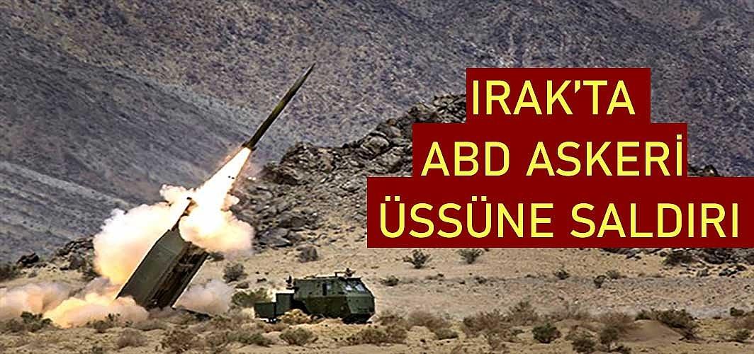 Irak'ta ABD askerlerinin bulunduğu Ayn el-Esed Askeri Üssü'ne roketli saldırı