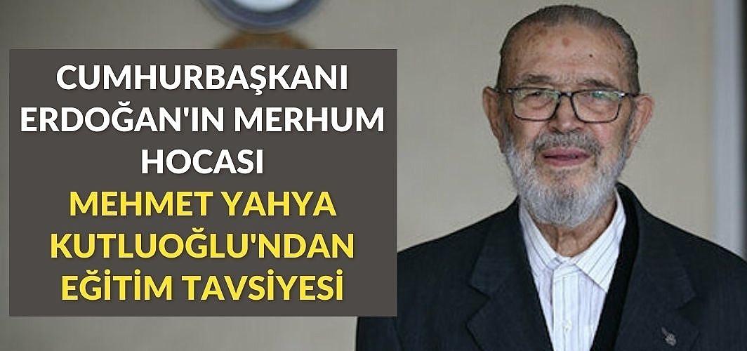 Cumhurbaşkanı Erdoğan'ın merhum hocası Mehmet Yahya Kutluoğlu'ndan eğitim tavsiyesi