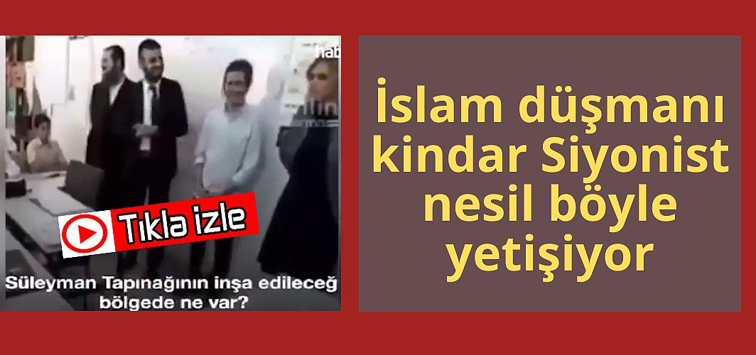 İslam düşmanı kindar Siyonist nesil böyle yetişiyor