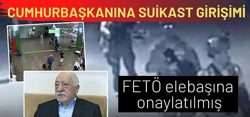 Cumhurbaşkanına suikast girişimi: FETÖ elebaşına onaylatılmış