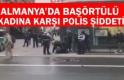 Almanya'da başörtülü kadına karşı polis şiddeti