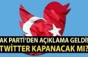 """Twitter kapanacak mı?"" AK Parti Genel..."