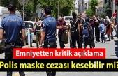 Polis maske cezası kesebilir mi?