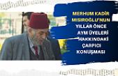 Merhum Kadir Mısıroğlu:Abdullah Gül'ün Anayasa Mahkemesi'ne tayin ettiği altı kişinin altısı'da Fetöcü'dür