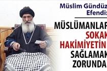 """Müslim Gündüz Efendi: """"Müslümanlar sokak hakimiyetini sağlamak zorunda!"""""""