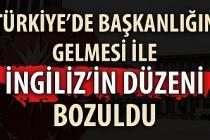 Türkiye'de başkanlığın gelmesi ile İngiliz'in düzeni bozuldu.