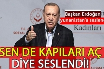 Cumhurbaşkanı Erdoğan Yunanistan'a seslendi: Sen de kapıları aç