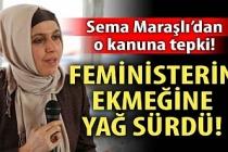 Sema Maraşlı'dan o kanuna tepki: Feministlerin ekmeğine yağ sürdü