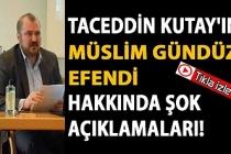 Taceddin Kutay'ın Müslim Gündüz Efendi hakkında şok açıklamaları!
