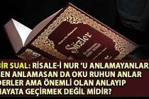Risale-i Nur ruh mertebesinde yazıldığı için okunması da öyle olmalı.