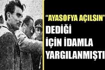 """Osman Yüksel Serdengeçti, """"Ayasofya açılsın"""" dediği için idamla yargılanmıştı"""