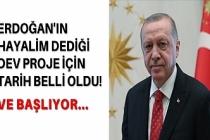 Erdoğan'ın hayalim dediği dev proje için tarih belli oldu!