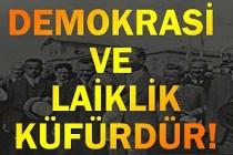 Demokrasi ve laiklik küfürdür
